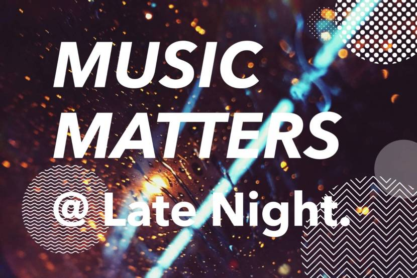 Music Matters @ Late Night