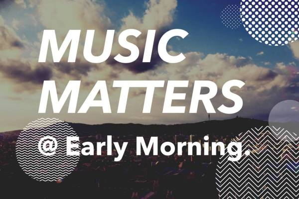 Music Matters @ Early Morning