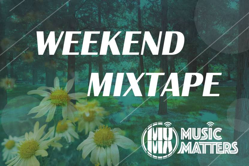 Music Matters: Weekend Mixtape