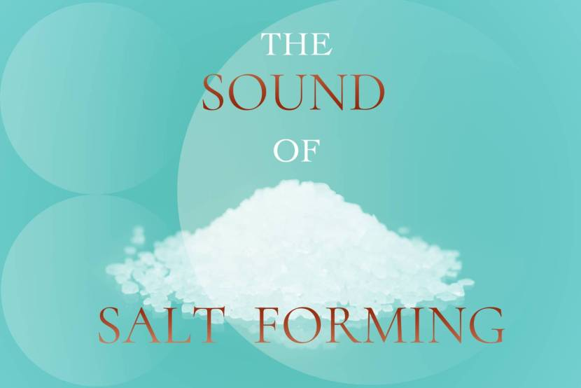 The Sound of Salt Forming